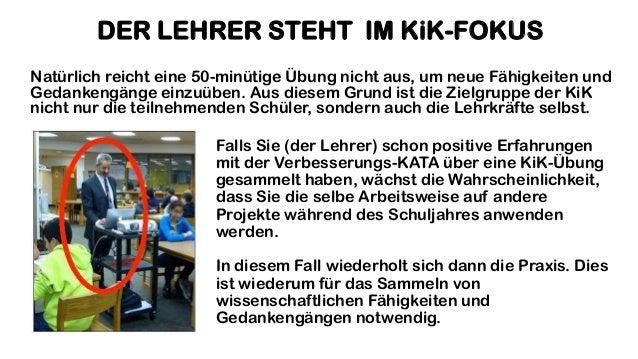 DER LEHRER STEHT IM KiK-FOKUS Falls Sie (der Lehrer) schon positive Erfahrungen mit der Verbesserungs-KATA über eine KiK-Ü...