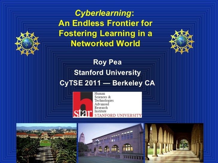 Cyberlearning:An Endless Frontier forFostering Learning in a  Networked World        Roy Pea   Stanford UniversityCyTSE 20...