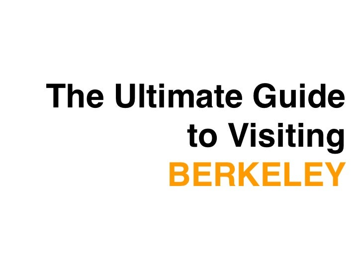 The Ultimate Guide         to Visiting        BERKELEY