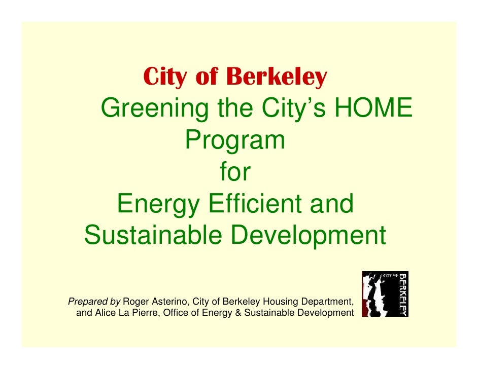 City of Berkeley     Greening the City's HOME            Program               for      Energy Efficient and    Sustainabl...