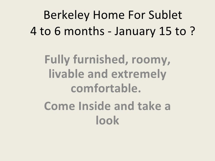 Berkeley Home For Sublet 4 to 6 months - January 15 to ? Fully furnished, roomy, livable and extremely comfortable.  Come ...