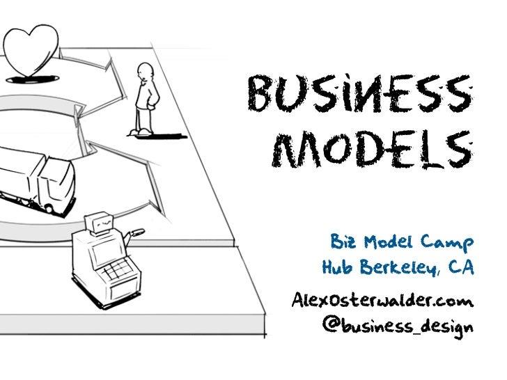 Business  Models      Biz Model Camp     Hub Berkeley, CA   AlexOsterwalder.com     @business_design