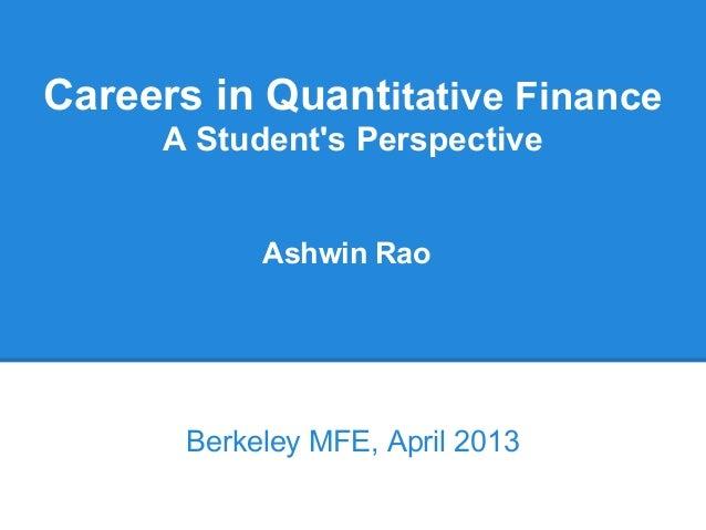 Careers in Quantitative FinanceA Students PerspectiveBerkeley MFE, April 2013Ashwin Rao