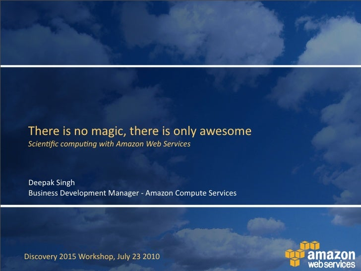 There  is  no  magic,  there  is  only  awesome  Scien&fic  compu&ng  with  Amazon  Web  Services  ...
