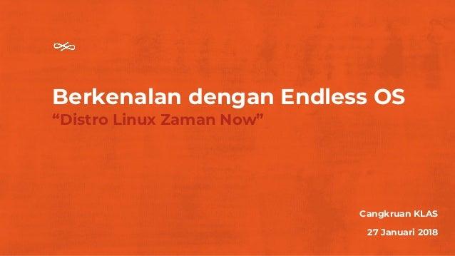 """Berkenalan dengan Endless OS """"Distro Linux Zaman Now"""" Cangkruan KLAS 27 Januari 2018"""