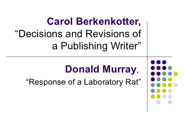 "Carol Berkenkotter,  ""Decisions and Revisions of a Publishing Writer"" Donald Murray ,  ""Response of a Laboratory Rat"""