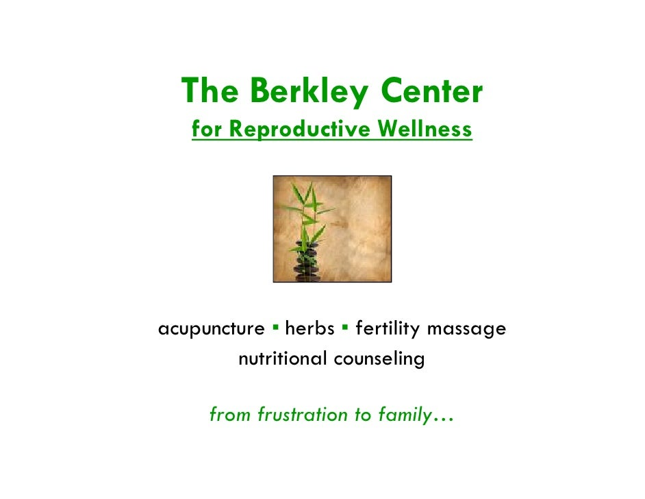 The Berkley Center    for Reproductive Wellness     acupuncture ▪ herbs ▪ fertility massage         nutritional counseling...