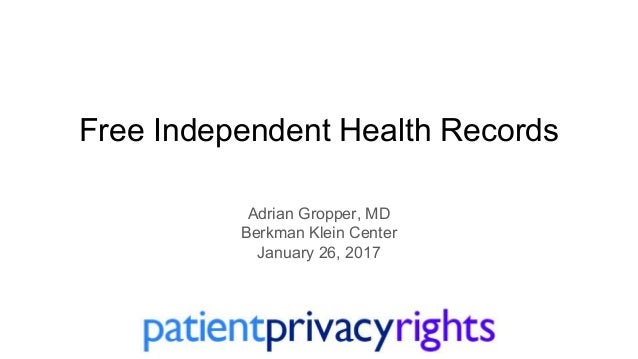 Free Independent Health Records Adrian Gropper, MD Berkman Klein Center January 26, 2017