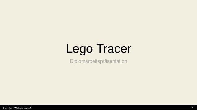Lego Tracer                       DiplomarbeitspräsentationHerzlich Willkommen!                               1