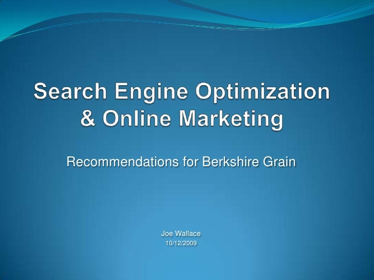Search Engine Optimization& Online Marketing<br />Recommendations for Berkshire Grain<br />Joe Wallace<br />10/12/2009<br />