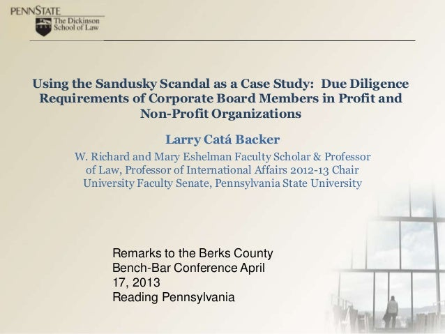 Using the Sandusky Scandal as a Case Study: Due DiligenceRequirements of Corporate Board Members in Profit andNon-Profit O...