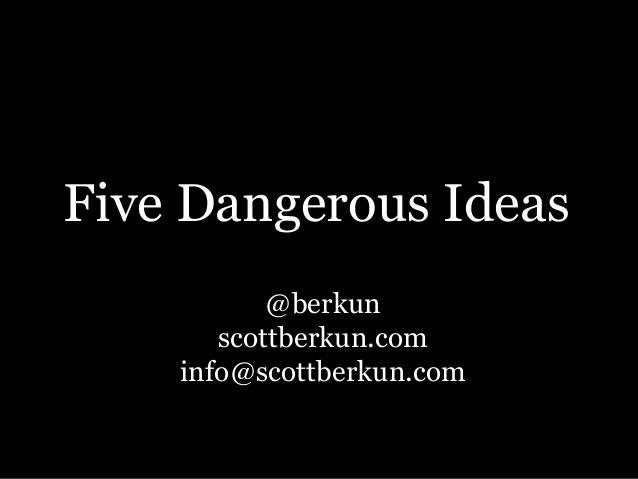 Five Dangerous Ideas @berkun scottberkun.com info@scottberkun.com