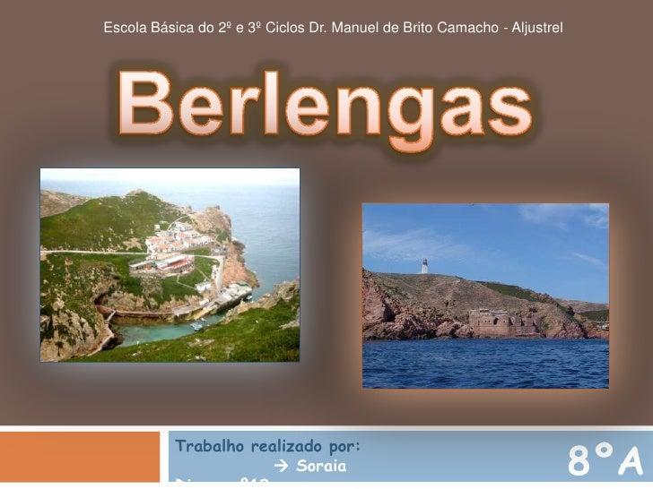 Escola Básica do 2º e 3º Ciclos Dr. Manuel de Brito Camacho - Aljustrel<br />Berlengas<br />Trabalho realizado por:  Sora...
