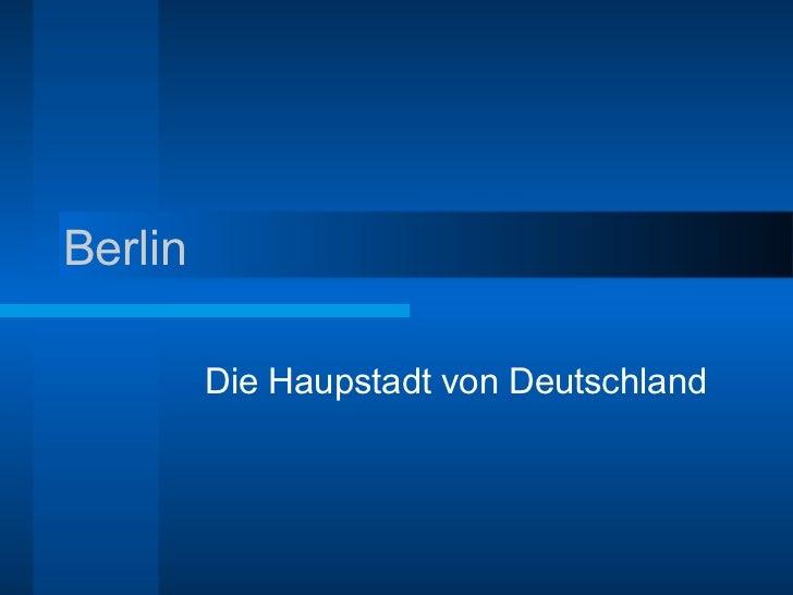Berlin Die Haupstadt von Deutschland