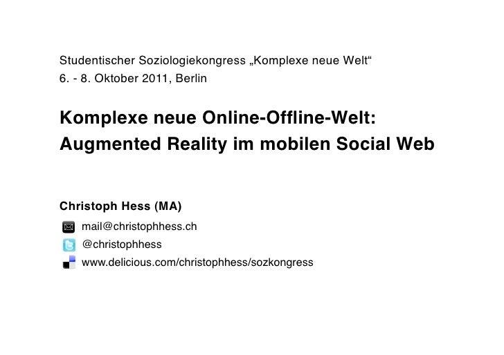 "Studentischer Soziologiekongress ""Komplexe neue Welt""6. - 8. Oktober 2011, BerlinKomplexe neue Online-Offline-Welt:Augmente..."
