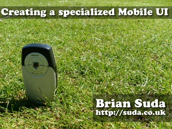 Creating a specialized Mobile UI                       Brian Suda                   http://suda.co.uk