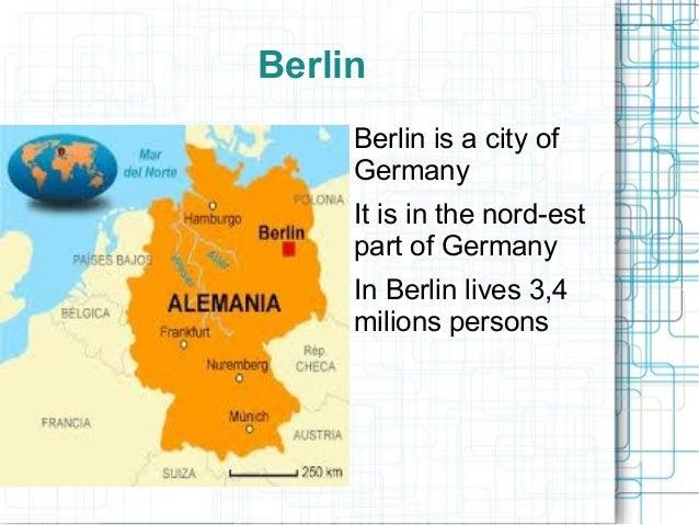 Berlin    ●   Berlin is a city of        Germany    ●   It is in the nord-est        part of Germany    ●   In Berlin live...
