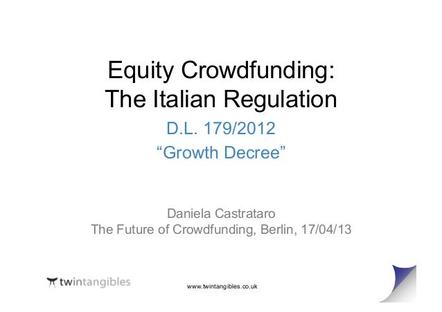 "www.twintangibles.co.ukEquity Crowdfunding:The Italian RegulationD.L. 179/2012""Growth Decree""Daniela CastrataroThe Future ..."