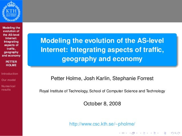 Modeling the evolution of the AS-level Internet: Integrating aspects of traffic, geography and economy PETTER HOLME Introdu...