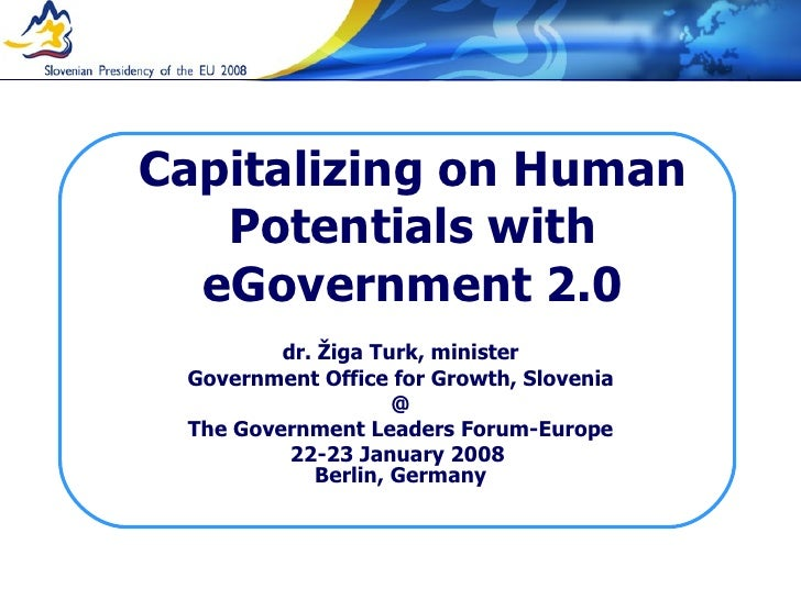 Capitalizing on Human Potentials with eGovernment 2.0 dr. Žiga Turk, minister Government Office for Growth, Slovenia @ The...
