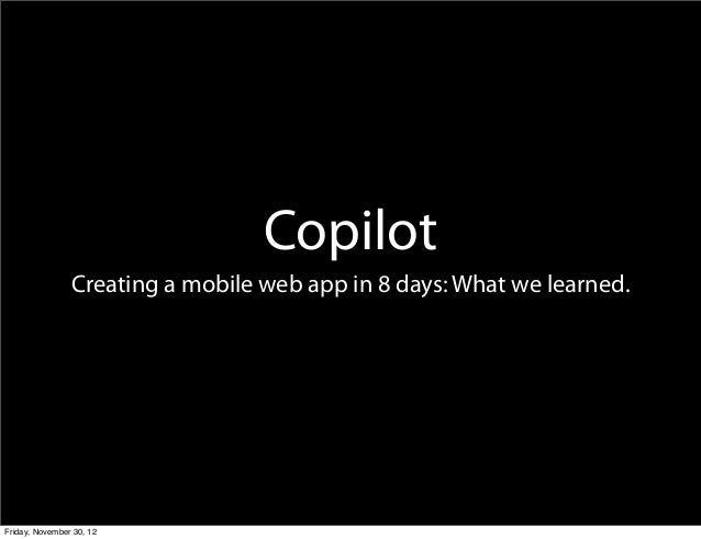 Copilot                Creating a mobile web app in 8 days: What we learned.Friday, November 30, 12