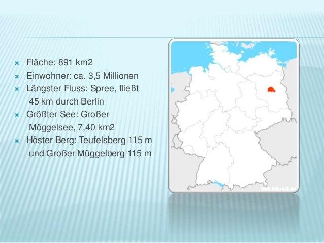  Fläche: 891 km2  Einwohner: ca. 3,5 Millionen  Längster Fluss: Spree, fließt 45 km durch Berlin  Größter See: Großer ...
