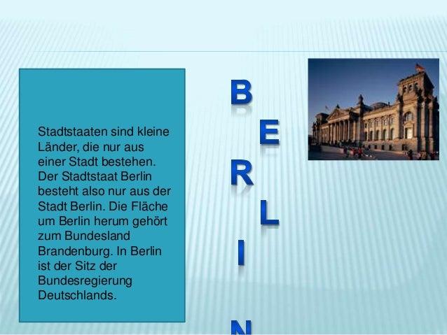 Stadtstaaten sind kleine Länder, die nur aus einer Stadt bestehen. Der Stadtstaat Berlin besteht also nur aus der Stadt Be...