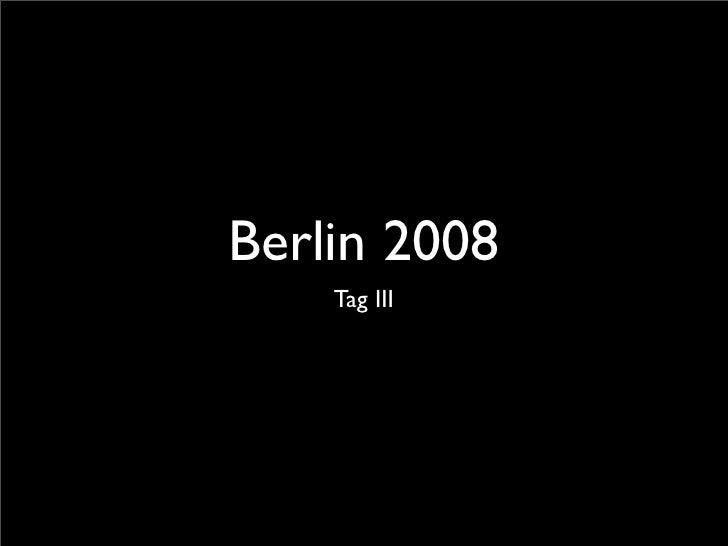 Berlin 2008     Tag III