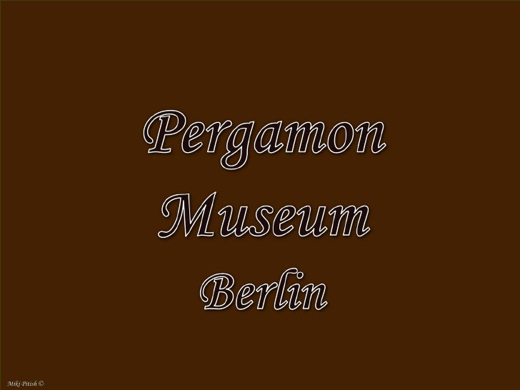 Pergamon Museum, Berlin                         The Pergamon Museum is situated on                         the Museum Isla...