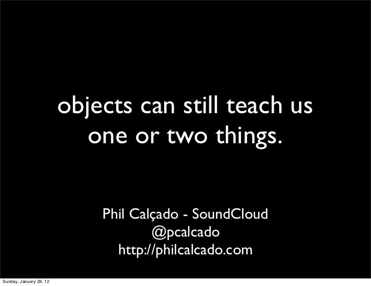 objects can still teach us                            one or two things.                             Phil Calçado - SoundC...