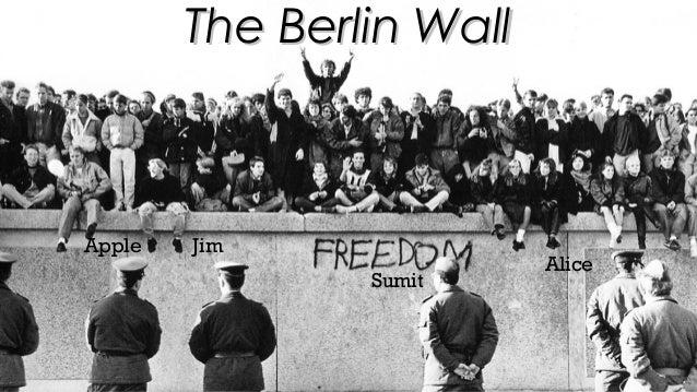 The Berlin WallThe Berlin Wall Apple Jim Sumit Alice