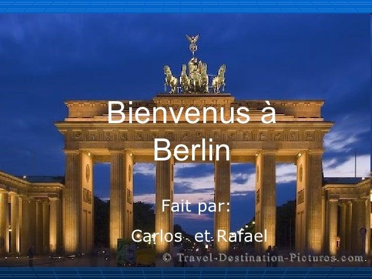 Bienvenus à    Berlin     Fait par:  Carlos et Rafael                     1