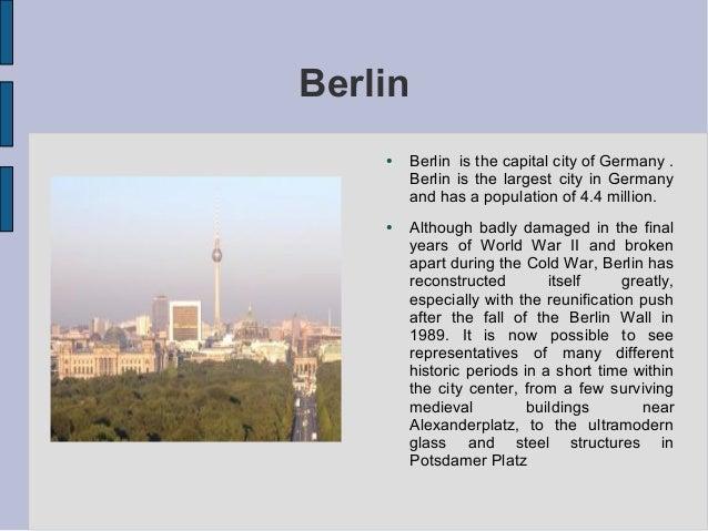 Berlin    ●   Berlin is the capital city of Germany .        Berlin is the largest city in Germany        and has a popula...