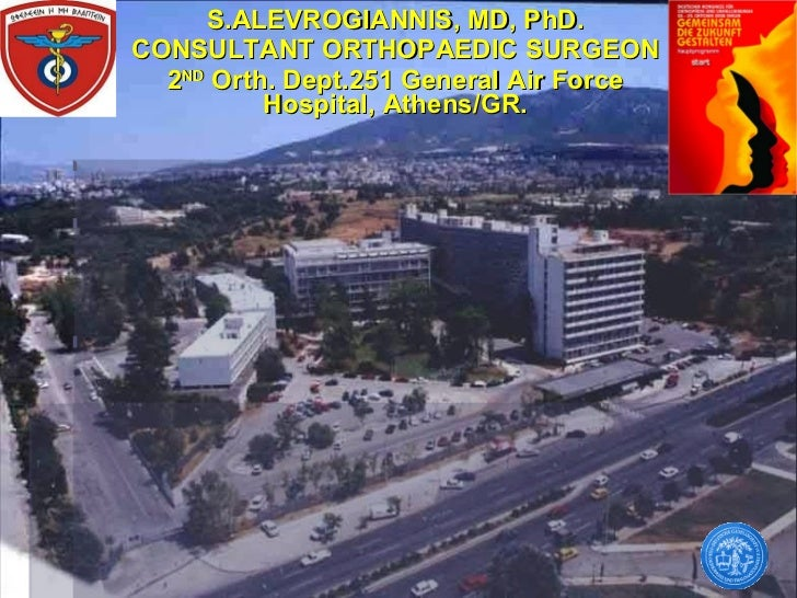 S.ALEVROGIANNIS, MD, PhD. CONSULTANT ORTHOPAEDIC SURGEON  2 ND  Orth. Dept.251 General Air Force Hospital, Athens/GR.