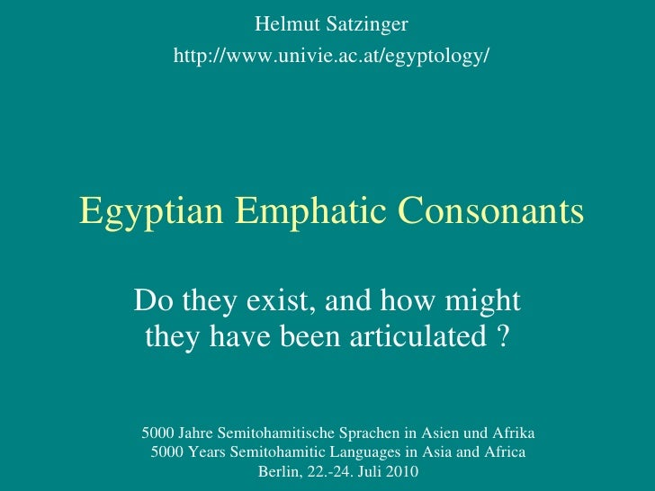 Egyptian Emphatic Consonants Do they exist, and how might they have been articulated? Helmut Satzinger http://www.univie....