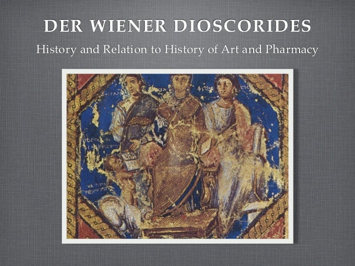 DER WIENER DIOSCORIDESHistory and Relation to History of Art and Pharmacy
