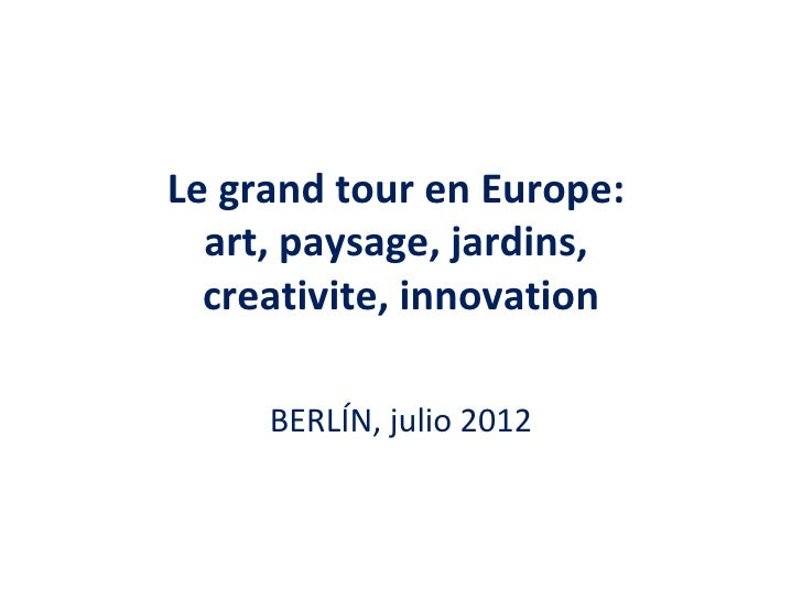 Le grand tour en Europe:  art, paysage, jardins,  creativite, innovation     BERLÍN, julio 2012