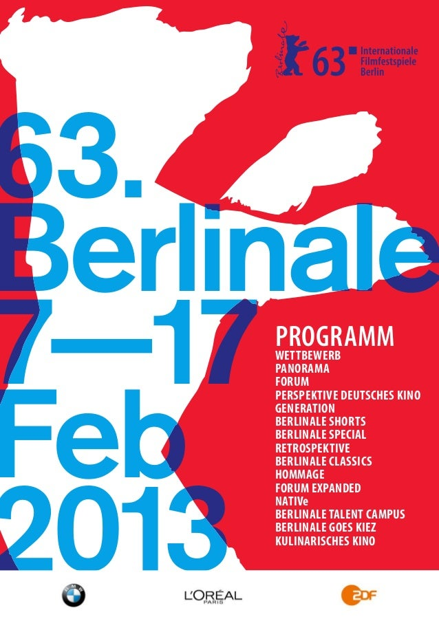 Berlinale 7—17 Feb 2013 63. Berlinale 7—17 Feb 2013 63. PROGRAMMWETTBEWERB PANORAMA FORUM PERSPEKTIVE DEUTSCHES KINO GENER...