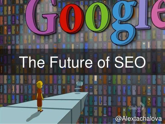 The Future of SEO @Alextachalova