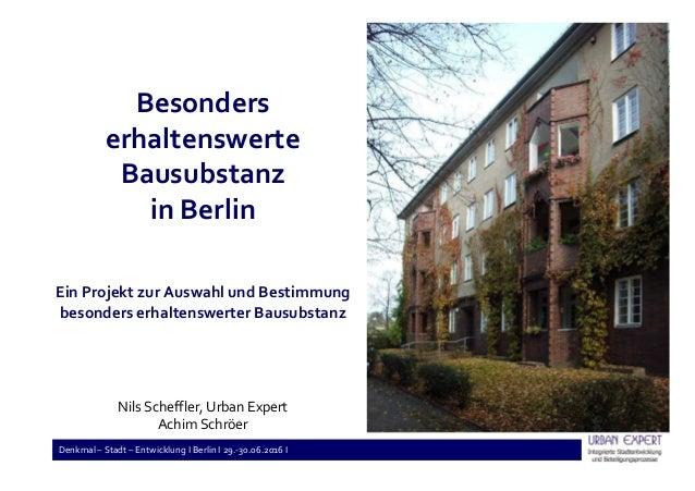 Denkmal – Stadt – Entwicklung I Berlin I 29.-30.06.2016 I Besonders erhaltenswerte Bausubstanz in Berlin Ein Projekt zur A...