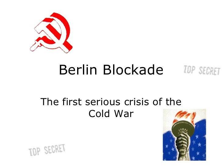 Berlin Blockade The first serious crisis of the Cold War
