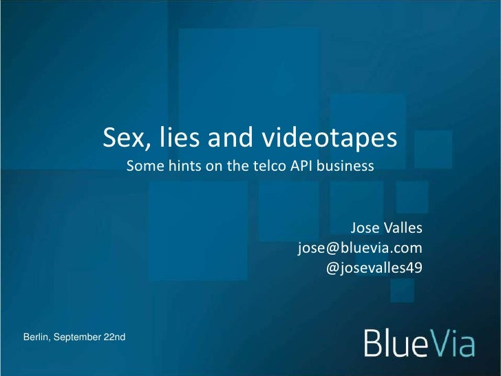 Sex, lies and videotapes                         Some hints on the telco API business                                     ...