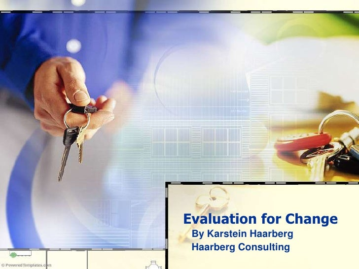Evaluation for Change<br />By Karstein Haarberg<br />Haarberg Consulting<br />