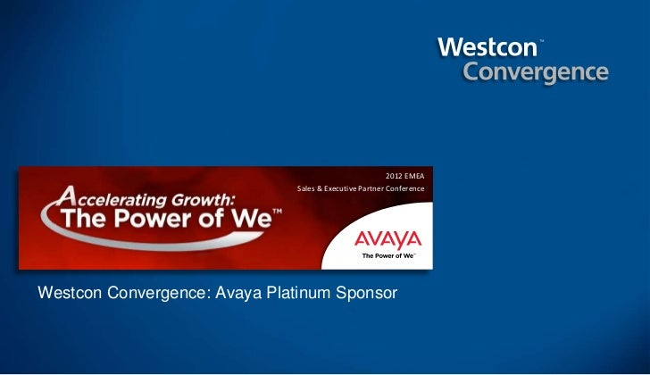 2012 EMEA                               Sales & Executive Partner ConferenceWestcon Convergence: Avaya Platinum Sponsor