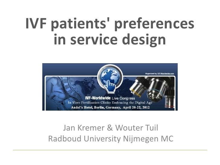 IVF patients preferences    in service design      Jan Kremer & Wouter Tuil   Radboud University Nijmegen MC