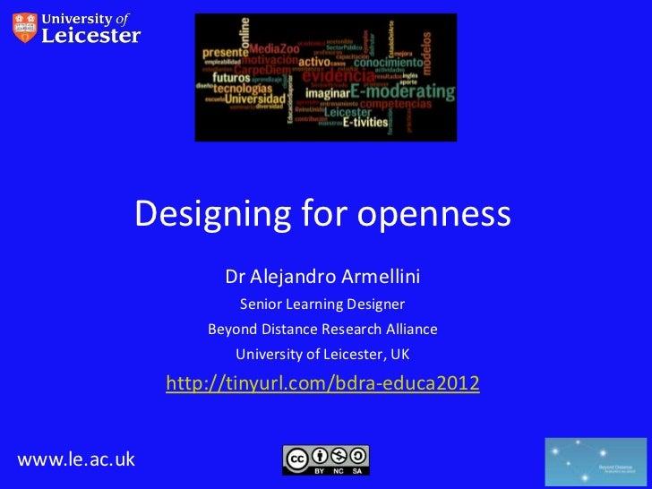Designing for openness                     Dr Alejandro Armellini                       Senior Learning Designer          ...