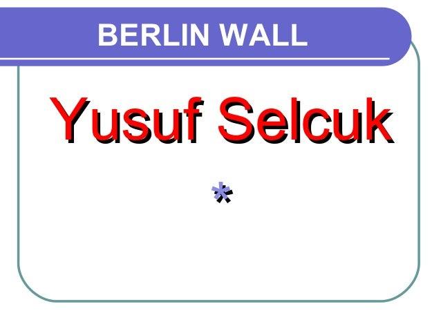 BERLIN WALLYusuf Selcuk      *