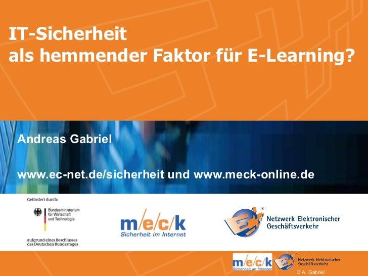IT-Sicherheit als hemmender Faktor für E-Learning? Andreas Gabriel www.ec-net.de/sicherheit und www.meck-online.de