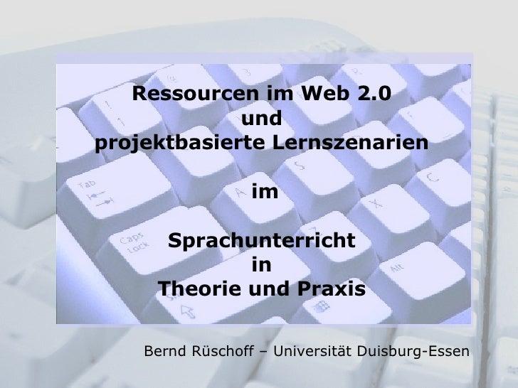 Ressourcen im Web 2.0  und  projektbasierte Lernszenarien  im Sprachunterricht  in  Theorie und Praxis  Bernd Rüschoff – U...