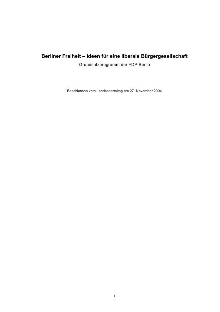 Berliner Freiheit – Ideen für eine liberale Bürgergesellschaft                 Grundsatzprogramm der FDP Berlin           ...